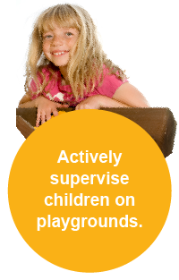Actively supervise children on playgrounds.