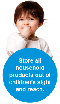 Store all household products out of children's sight and reach.