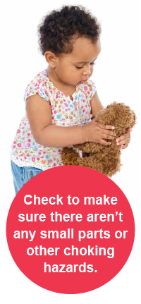 Check to make sure there aren't any small parts or other choking hazards.