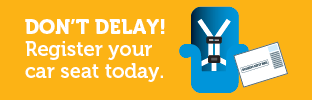 Don't Delay! Register your car seat today.