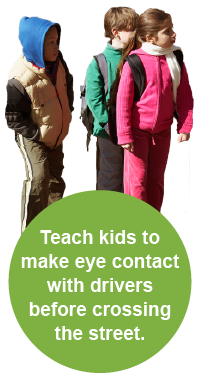 Teach kids to make eye contact with drivers before crossing the street.