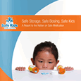 Safe Storage, Safe Dosing, Safe Kids: A Report to the Nation on Safe Medication (March 2012)